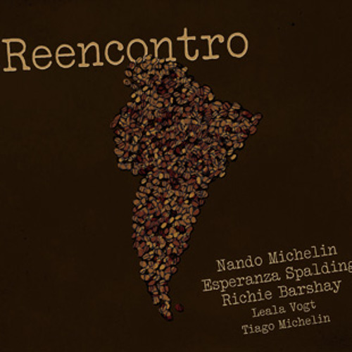 Reencontro - NANDO MICHELIN, ESPERANZA SPALDING, RICHIE BARSHAY, LEALA VOGT
