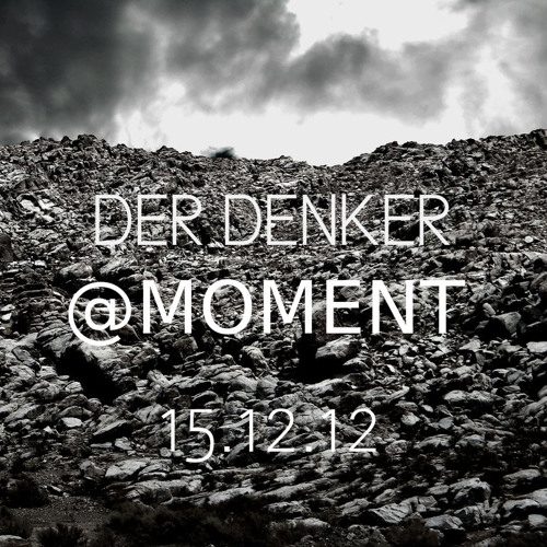 Der Denker Dark Minimal Techno @ Moment Dj Set 15.12.12