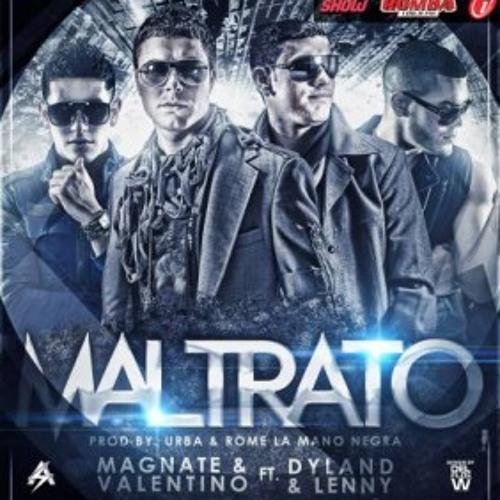 Dyland & Lenny- Maltrato (Feat. Magnate & Valentino)