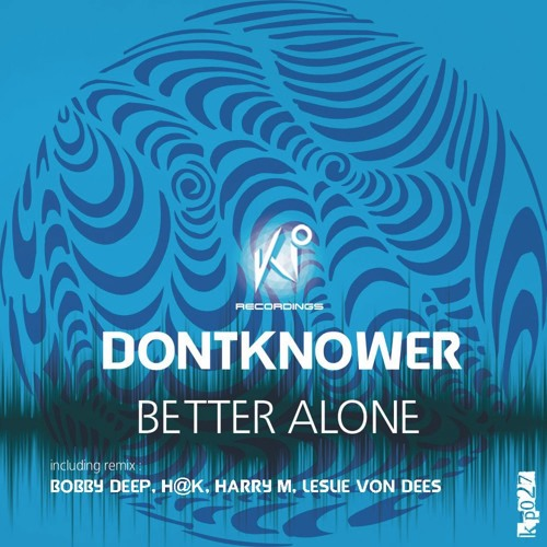 Dontknower - Better Alone (Original Mix) [SNIPPET][KP RECORDINGS]