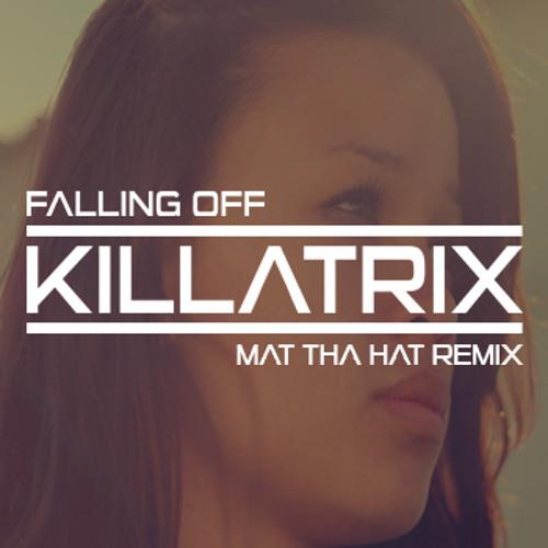 killatrix - FALLING OFF [mat tha hat remix] clip FREE DOWNLOAD!!