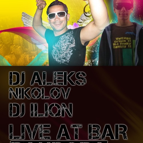 DJ Aleks Nikolov & DJ ILIQN-Live At Bar Pandora 14.12.2012 PART 1