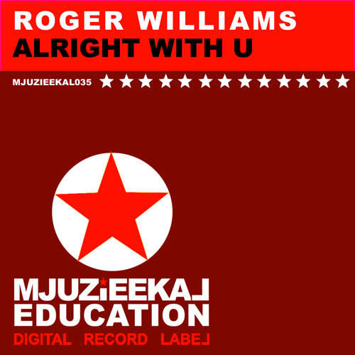 OUT NOW! Roger Williams - Alright With U (Original Mix)