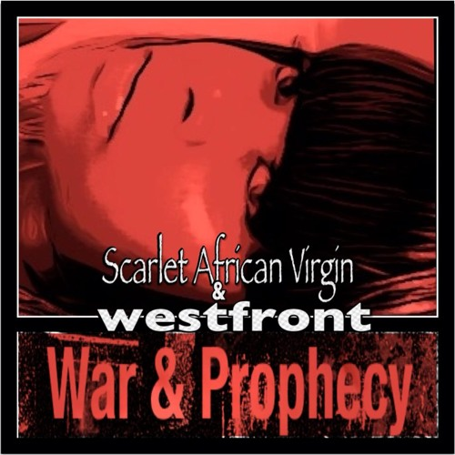 War and Prophecy [Scarlet African Virgin ||| Westfront]