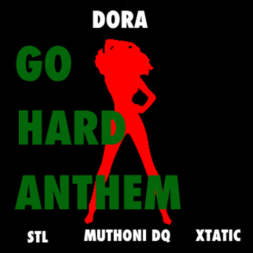Go Hard Anthem - DORA ft. STL, MuthoniDQ & Xtatic
