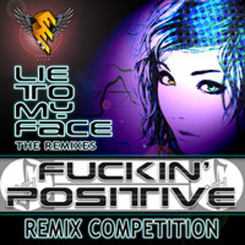 Fuckin' Positive - Lie To My Face (Adinath Remix) - [Free Download]