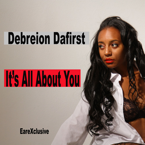 "Debreion DaFirst ""It's All About You"""