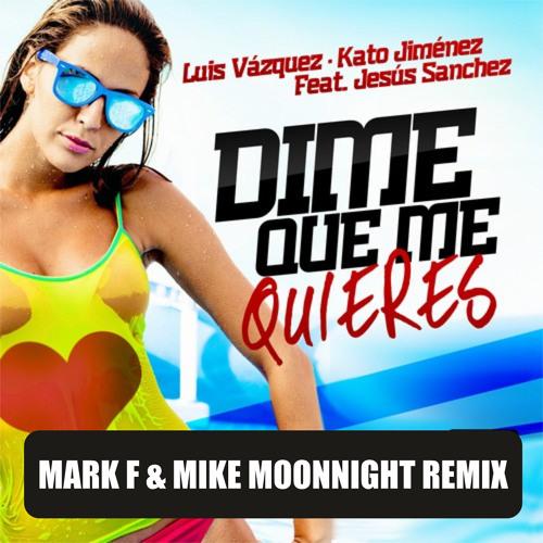 Luis Vazquez & Kato Jimenez ft. Jesus Sanchez-Dime Que Me Quieres  (Mark F & Mike Moonnight Remix)