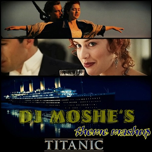 TITANIC - Theme Version Mashup By DJ MOSHE [Demo Version]
