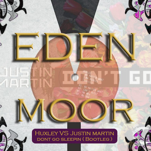 Huxley VS Justin Martin - Dont Go Sleepin - (Eden Moor BootLeg) [ Free Download ]