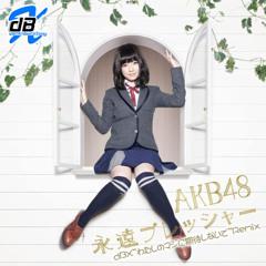 """永遠プレッシャー [dBX""""わたしのマジに期待しないで""""Remix]v1.0 / AKB48"""