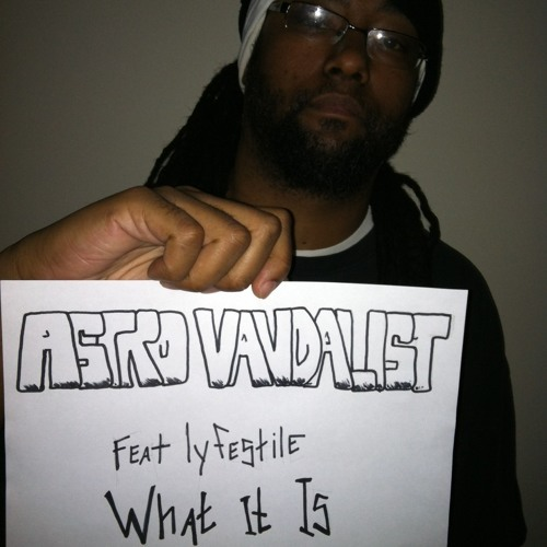 What it is -lyfestile produced by Astro Vandalist