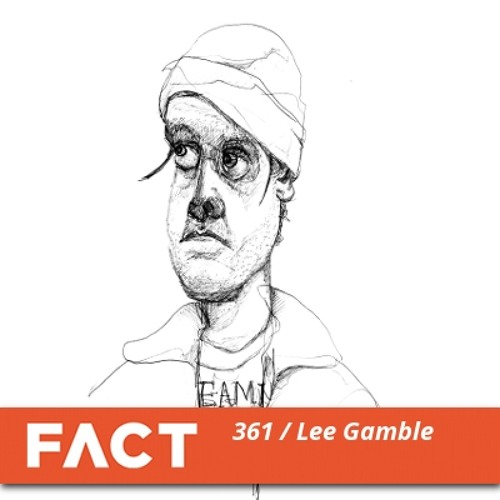 FACT mix 361 - Lee Gamble (Dec '12)