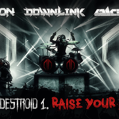 Excision, Downlink, Space Laces - Destroid 1 Raise Your Fist