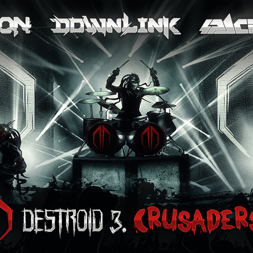 Excision, Downlink, Space Laces - Destroid 3. Crusaders