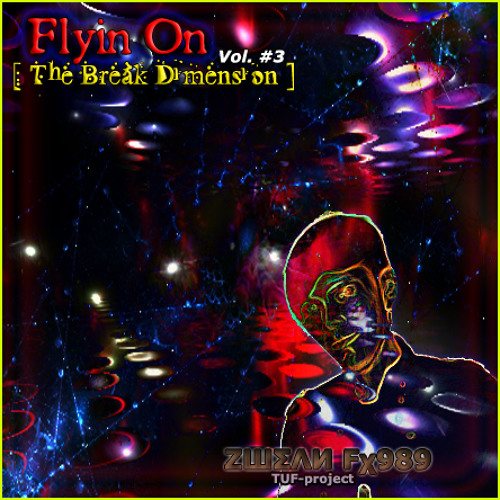 ZШΣΛИ Fχ989  -  Flyin On (The Break Dimension) ıllıl❖ılıll Vol.#3 // [READ:DESCRIPTION] mid²º¹³