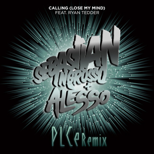 Ingrosso & Alesso - Calling (Lose My Mind) ft. Ryan Tedder (PLCe Remix)[Free Download]