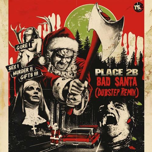 Place 2B - Bad Santa (Kaibre & Bear Remix) (Preview) - OUT NOW!!!