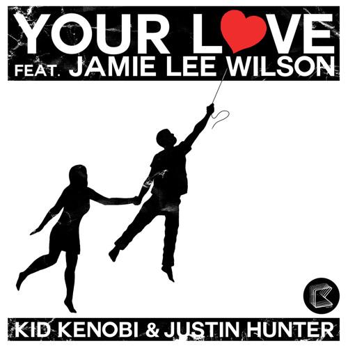 'Your Love Megamix (Part 1)' - Kid Kenobi & Justin Hunter feat. Jamie Lee Wilson