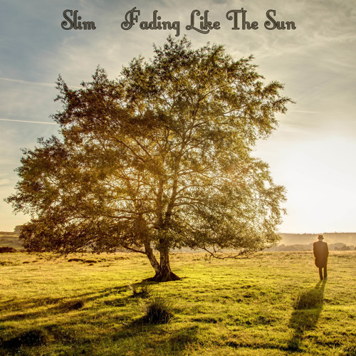 Slim - Fading Like The Sun