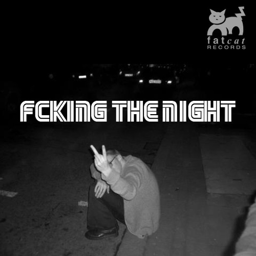 Fcking the Night - FatCat Records Podcast #76