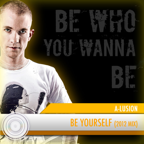A-lusion - Be Yourself (2012 Mix) (Full HQ Free Download)
