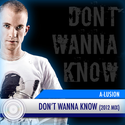 A-lusion - Don't Wanna Know (2012 Mix) (Full HQ Free Download)