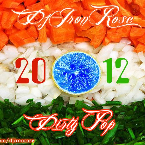 Dj IronRose - Dirty Pop 2012 (Mega Mashup)