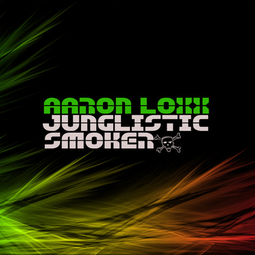 Aaron Loxx - Junglistic Smoker