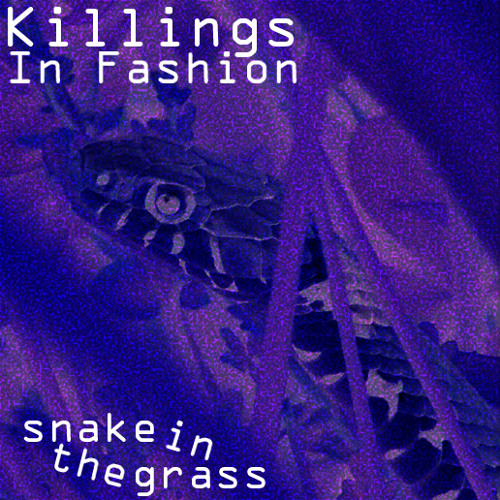 Killings In Fashion - snake in the grass