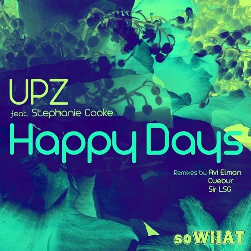Happy Days - UPZ feat Stephanie Cooke (Cuebur Mix)