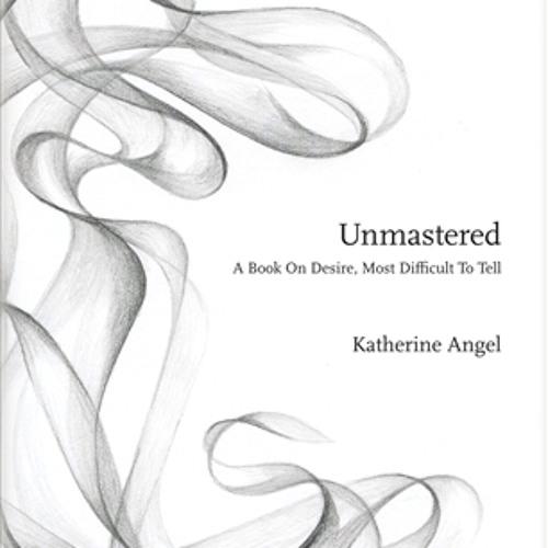 Katherine Angel: Unmastered (Author Reading)