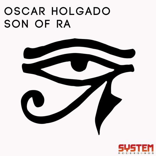 Oscar Holgado - Son Of Ra (Original Mix) [System Recordings]
