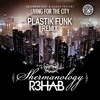 Shermanology & R3hab - Living For The City (Plastik Funk Remix)