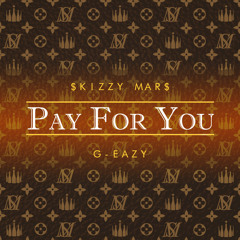Pay For You (ft. G-Eazy)