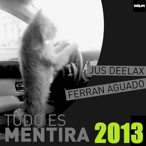 Jus Deelax, Ferran Aguado - Todo es mentira 2013 (Original mix)