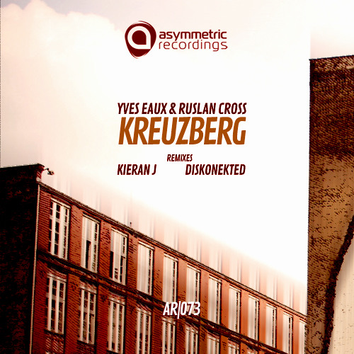 Yves Eaux & Ruslan Cross - Kreuzberg (Kieran J Remix) [Asymmetric Recordings]