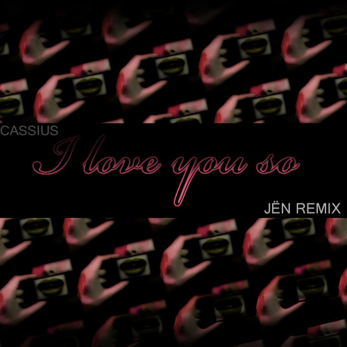 Cassius - I love you so (JËN remix)