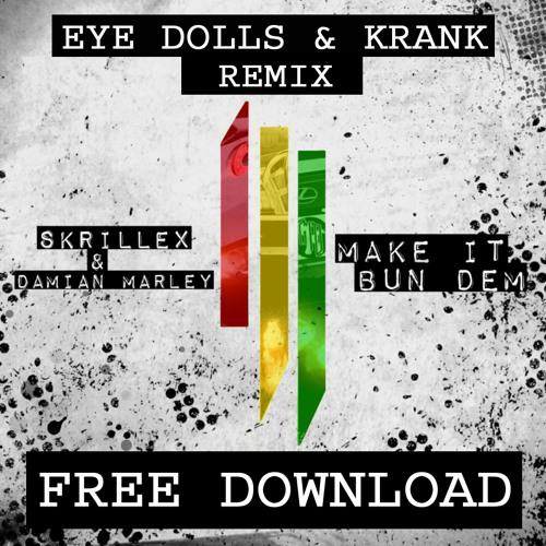 Skrillex & Damian Marley - Make it Bun Dem (Eye Dolls & Krank Remix) FREE DL link in description