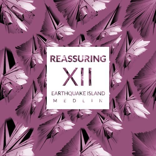 Reassuring XII - Earthquake Island/Med Lin [FREE EP DOWNLOAD]