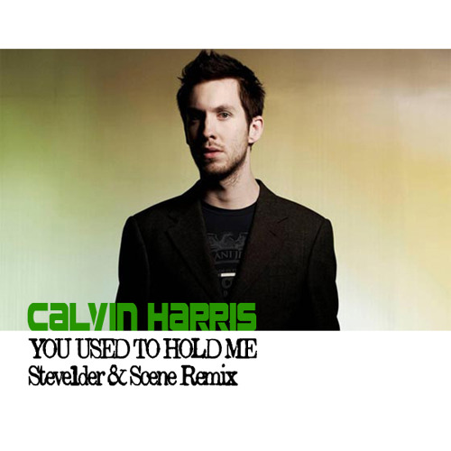 Calvin Harris - You Used To Hold Me (Steve1der & Scene Remix)