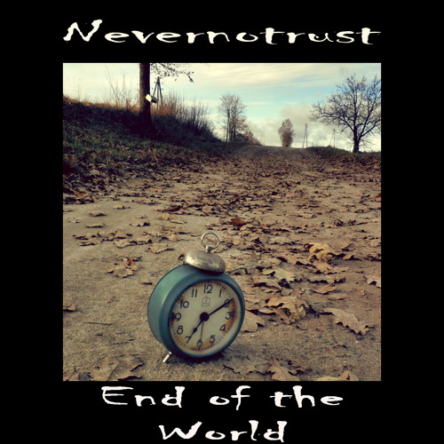 NeverNoTrust - End of the World (2012-12-17)