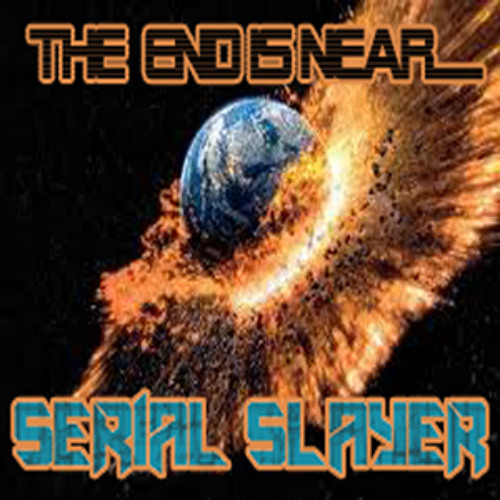 THE END IS NEAR - SERIAL SLAYER - ( FREE DL )