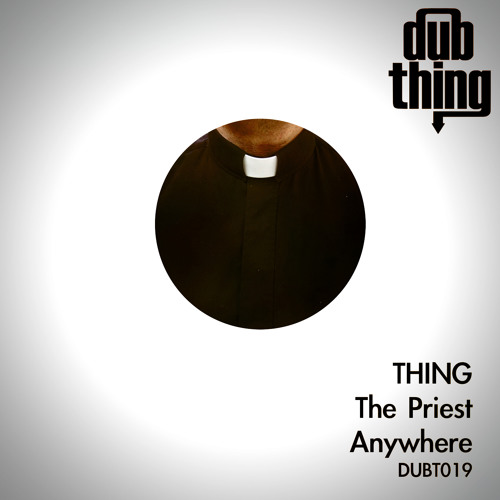 Thing - The Priest (Dubthing 019) OUT NOW ! ! !