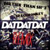 DATDATDAT (DIRTIER THAN SH*T & Sp∆ceMonKey Remix) FINAL VERSION