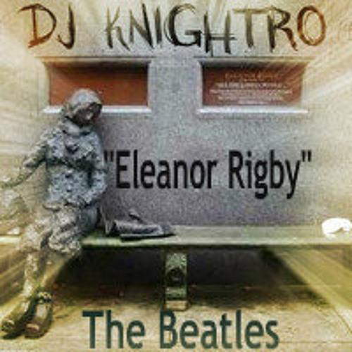 Eleanor Rigby * The Beatles vs M3H (DJ Knightro's Trippy Sunset Love Bootleg)