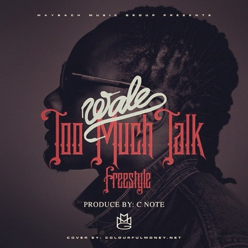 "Wale ""Too Much Talk"" Freestyle [Prod by C Note]"