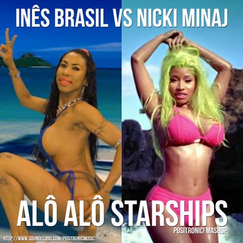 Inês Brasil - Alô Alô Starships (Positronic! Mashup)