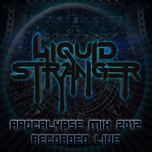 Liquid Stranger - Apocalypse Mix
