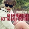 Taylor Swift - We are never getting back together